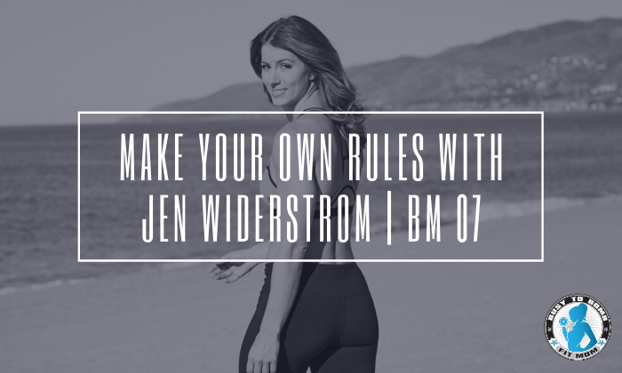 Make Your Own Rules With Jen Widerstrom | BM 07