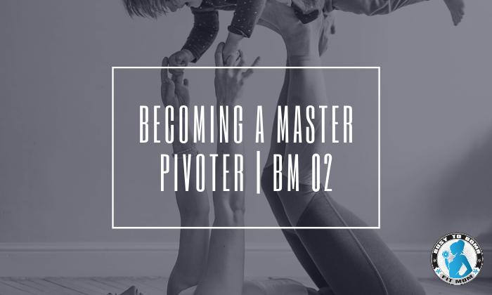 Becoming a Master Pivoter | BM 02