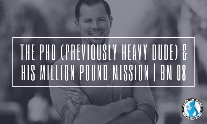 The PHD (Previously Heavy Dude) & His Million Pound Mission   BM 08