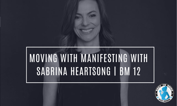 Moving with Manifesting with Sabrina Heartsong | BM 12