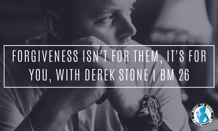 Forgiveness Isn't for Them, It's for You, with Derek Stone | BM 26