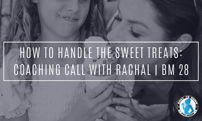 How to handle the sweet treats Coaching Call with Rachal | BM 28