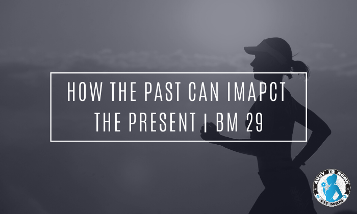 How the Past can Impact the Present | BM 29