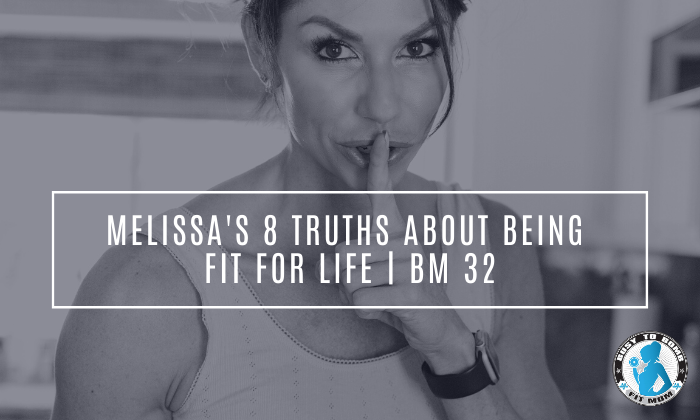Melissa's 8 Truths About Being Fit For Life   BM 32