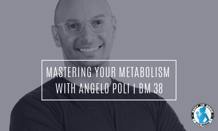 Mastering Your Metabolism with Angelo Poli | BM 38