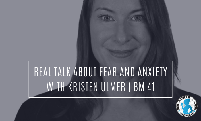 Real Talk About Fear and Anxiety with Kristen Ulmer | BM 41