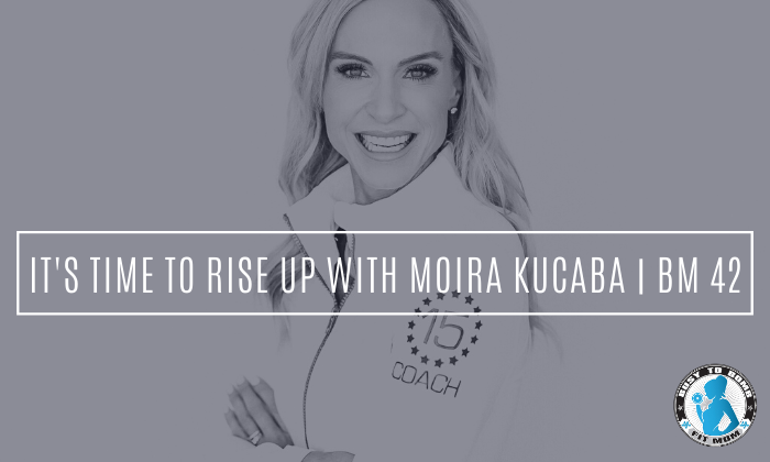 It's Time To Rise Up With Moira Kucaba | BM 42