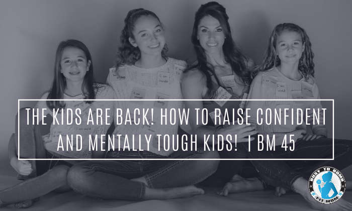 The Kids Are Back! How to Raise Confident and Mentally Tough Kids! | BM 45