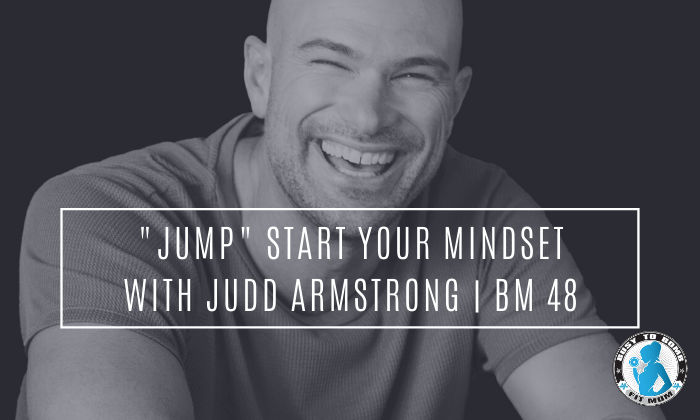 """JUMP"" Start Your Mindset with Judd Armstrong 