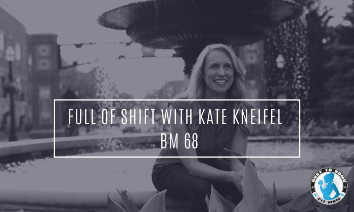 Kate Kneifel | Full of Shift Podcast | Productivity Tips | The Bomb Mom Podcast